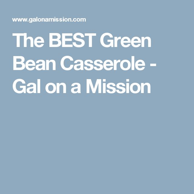 The BEST Green Bean Casserole - Gal on a Mission