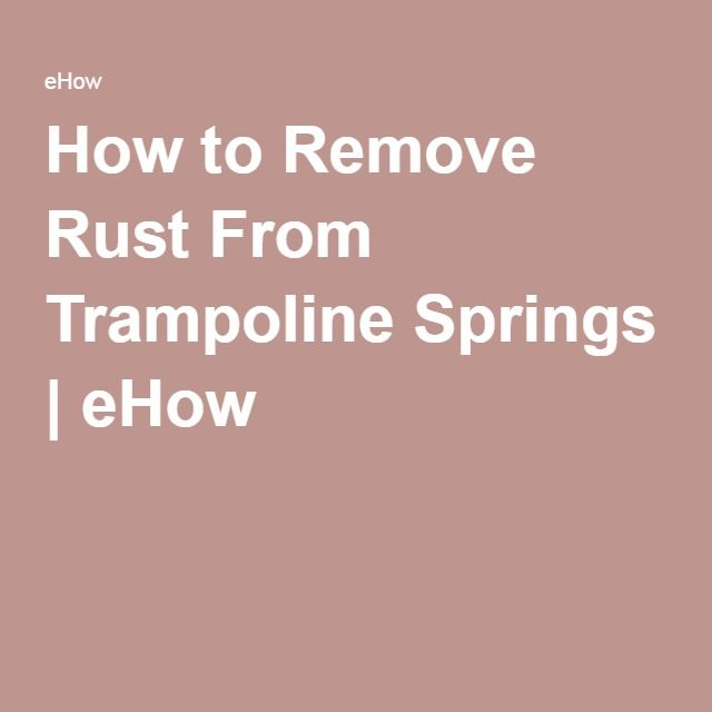 How to Remove Rust From Trampoline Springs | eHow