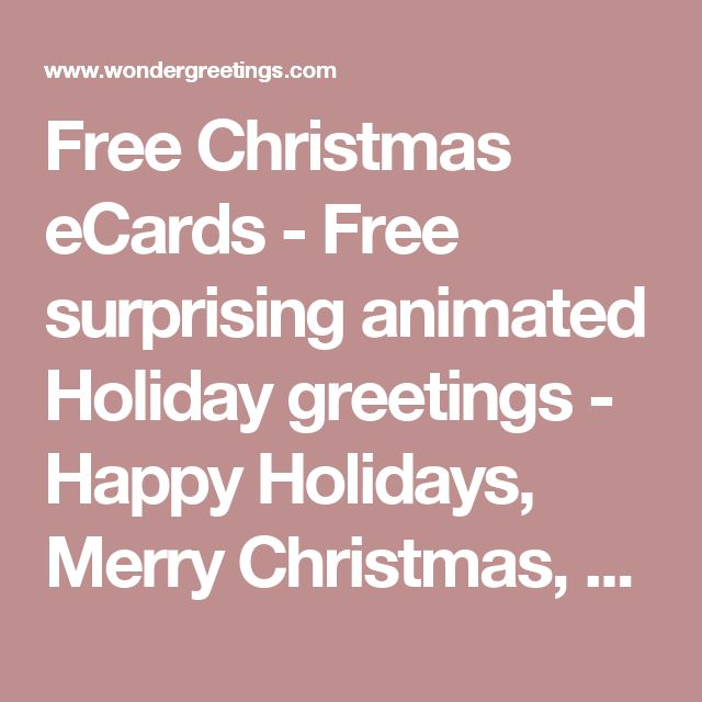 Free Christmas eCards - Free surprising animated Holiday greetings - Happy Holidays, Merry Christmas, New Year | WonderGreetings