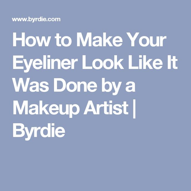 How to Make Your Eyeliner Look Like It Was Done by a Makeup Artist | Byrdie