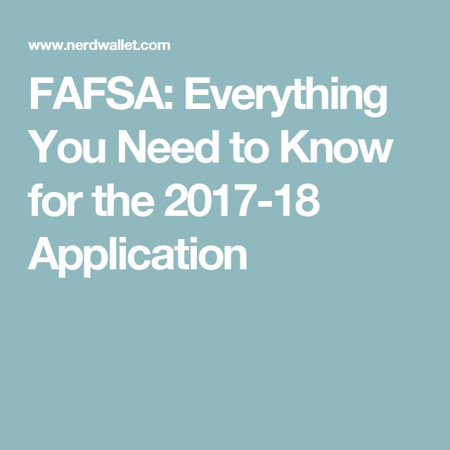 FAFSA: Everything You Need to Know for the 2017-18 Application