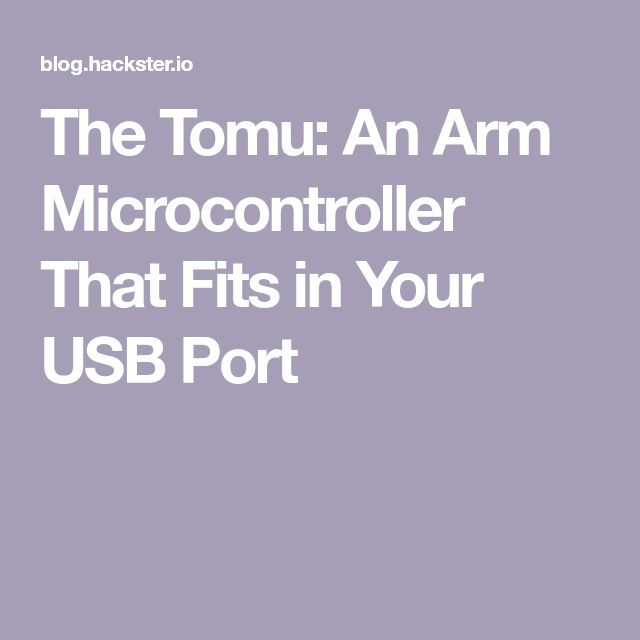 The Tomu: An Arm Microcontroller That Fits in Your USB Port