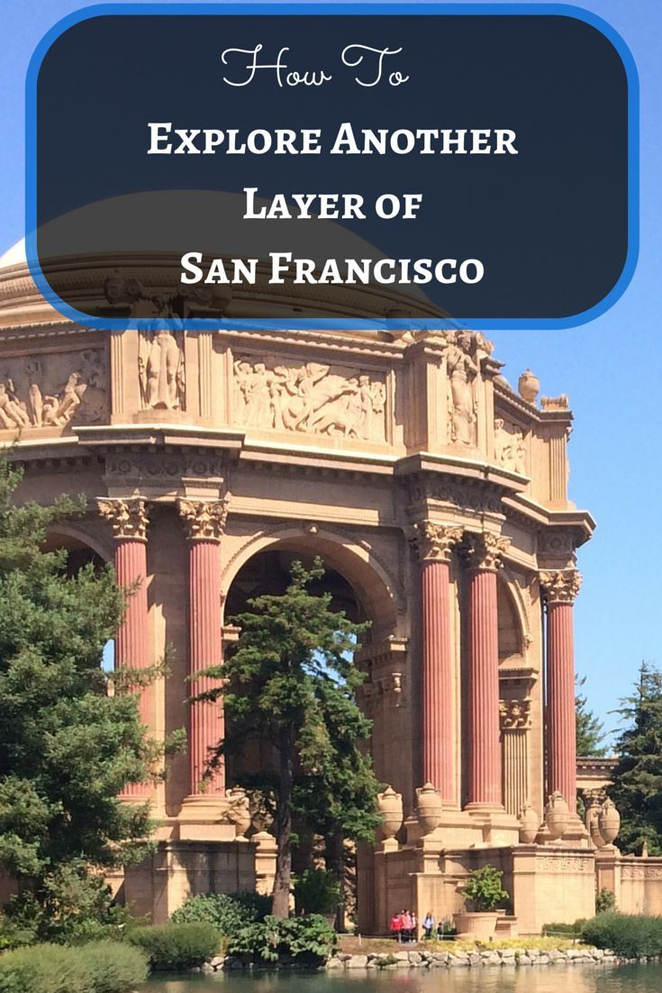 How to Explore Another Layer of San Francisco. The where to eat, drink and visit if you want to do more than the tourist spots.