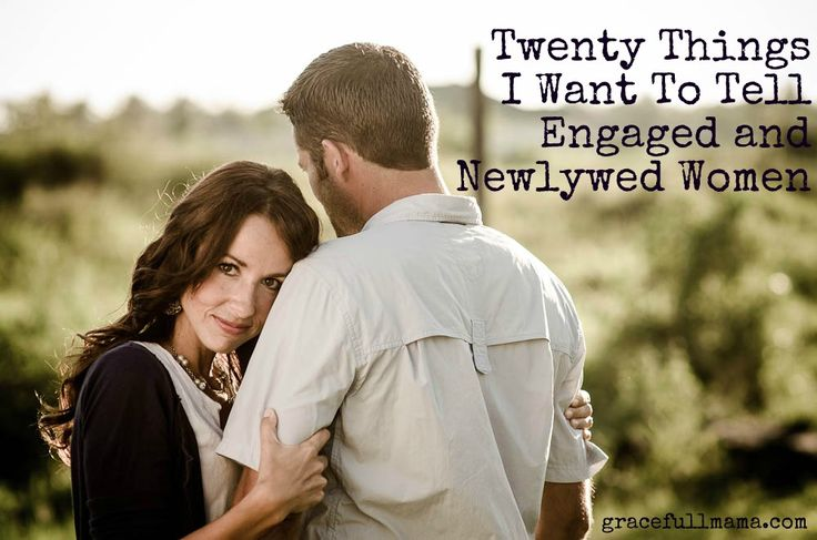 20 Things I Want To Tell Engaged and Newlywed Women-Grace Full Mama