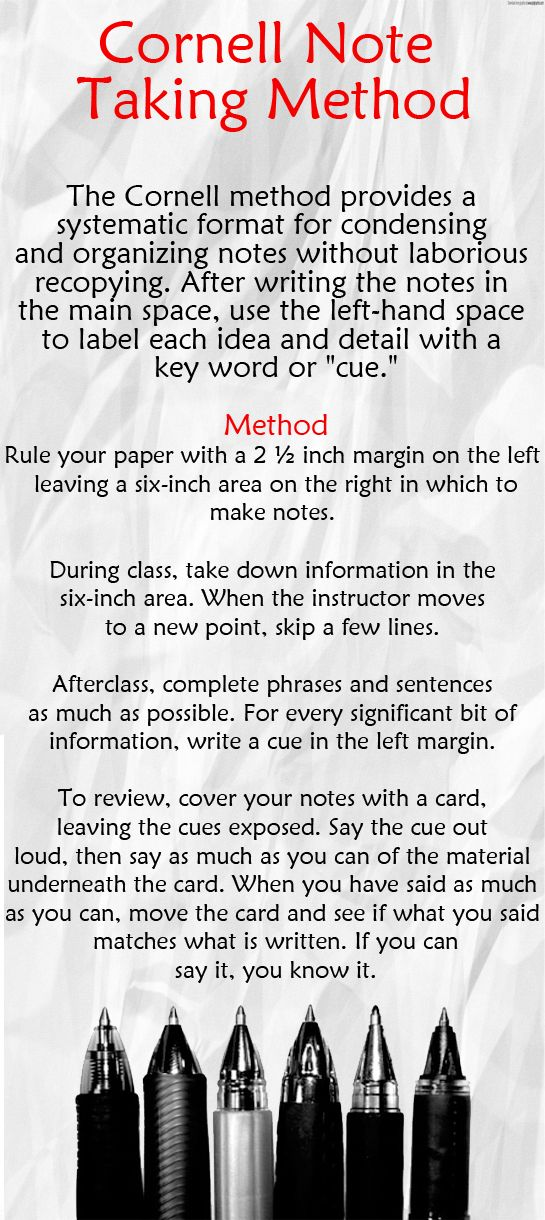 "Note Taking Tip: Cornell Note Taking Method: The Cornell method provides a systematic format for condensing and organizing notes without laborious recopying. After writing the notes in the main space, use the left-hand space to label each idea and detail with a key word or ""cue."" #notes"