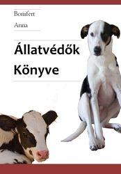 Nincs jogunk használni az állatokat?    Bonifert anna Állatvédők Könyve