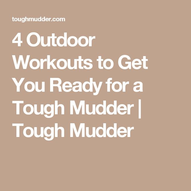 4 Outdoor Workouts to Get You Ready for a Tough Mudder | Tough Mudder