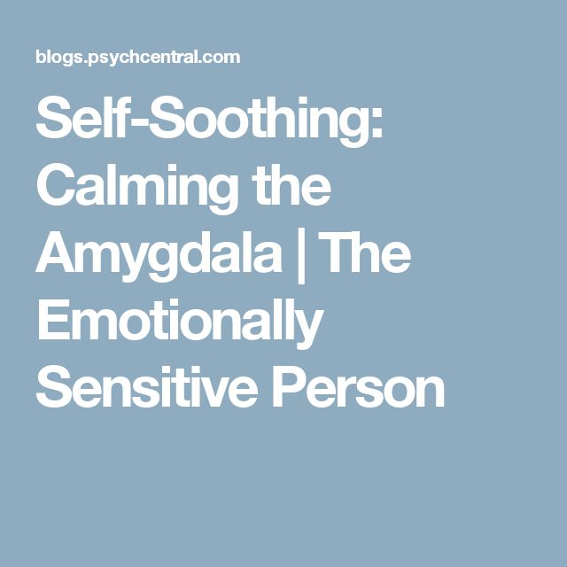 Self-Soothing: Calming the Amygdala | The Emotionally Sensitive Person