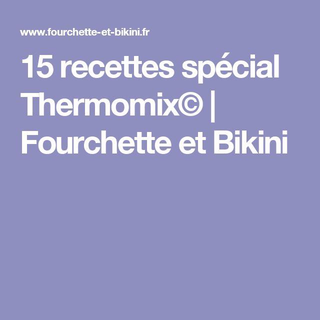 15 recettes spécial Thermomix© | Fourchette et Bikini