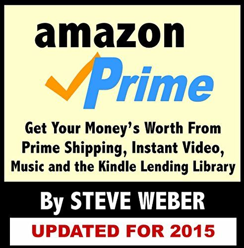 nice Amazon Prime: Get Your Money's Worth from Prime Shipping, Instant Video, Music, and the Kindle Lending Library