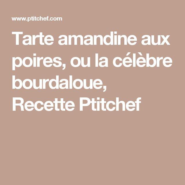 Tarte amandine aux poires, ou la célèbre bourdaloue, Recette Ptitchef