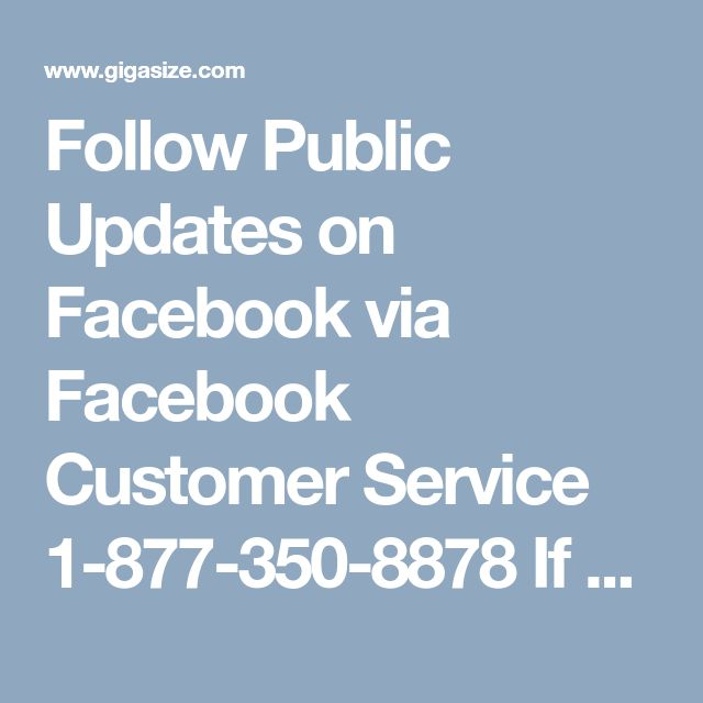 Follow Public Updates on Facebook via Facebook Customer Service 1-877-350-8878  If you want to update your profile by adding your more information in it, you can easily include your personal information in your profile such as work experience info, marital status and so on. Just in case you are going through any difficulty while updating your details, you can contact Facebook Customer Service experts by dialing toll-free number 1-877-350-8878. For more Information…