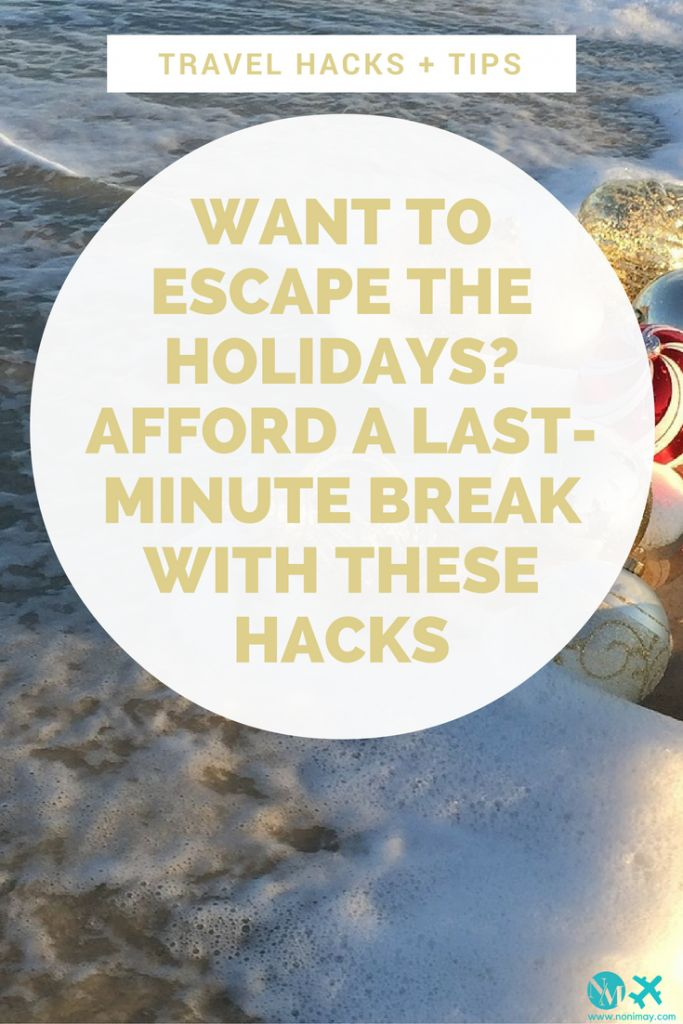 Want to escape the holidays? Afford a last-minute break with these hacks