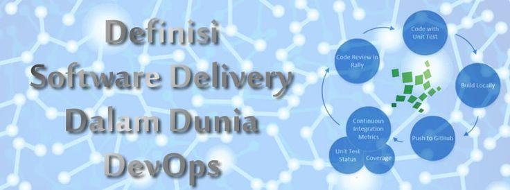 Software Delivery adalah rangkaian proses dari sebuah metode pengembangan perangkat lunak hingga produk software dapat dilepas ke pasar atau pengguna.