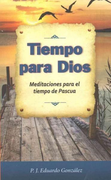 Tiempo para Dios / Time for God: Meditaciones para el tiempo de Pascua / Meditations for the Easter Season