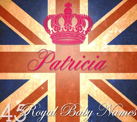 PATRICIA:  Royal Baby Name