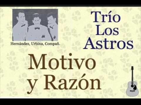 Trío Los Astros: Motivo y Razón  -  (letra y acordes)