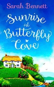 Sunrise at Butterfly Cove: An uplifting romance perfect for summer! (Butterfly Cove, Book 1) ebook by Sarah Bennett