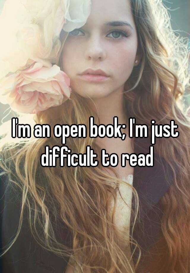 """""""I'm an open book; I'm just difficult to read"""""""