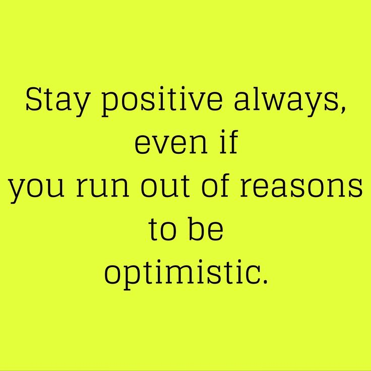 Stay positive always, even if you run out of reasons to be optimistic. #‎QuotesYouLove‬ ‪#‎QuoteOfTheDay‬ ‪#‎MotivationalQuotes‬ ‪#‎QuotesOnMotivation‬  Visit our website  for text status wallpapers.  www.quotesulove.com