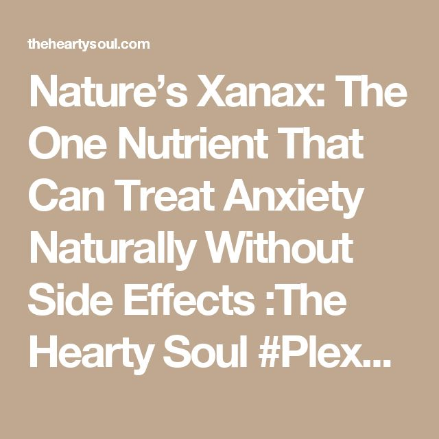 Nature's Xanax: The One Nutrient That Can Treat Anxiety Naturally Without Side Effects :The Hearty Soul #PlexusEdge