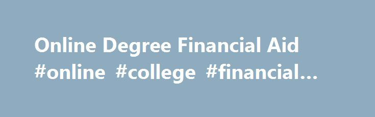 Online Degree Financial Aid #online #college #financial #aid http://flight.nef2.com/online-degree-financial-aid-online-college-financial-aid/  # Financial Aid Financial Support MyMav. our student portal, provides access 24/7 for students to register, pay for classes and much more. As of July 1, 2011 changes in the policy regarding withdrawing from courses may affect all students in modular programs. Second degree students are limited to undergraduate aggregate loan limits, and some of these…