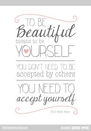 To be beautiful means to be yourself. You don't need to be accepted by others, you need to accept yourself.