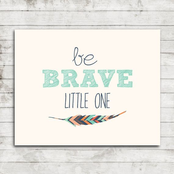 """Printable 8x10 Download """"Be Brave Little One"""" Nursery or Children's Art Print with Tribal Feather #027"""