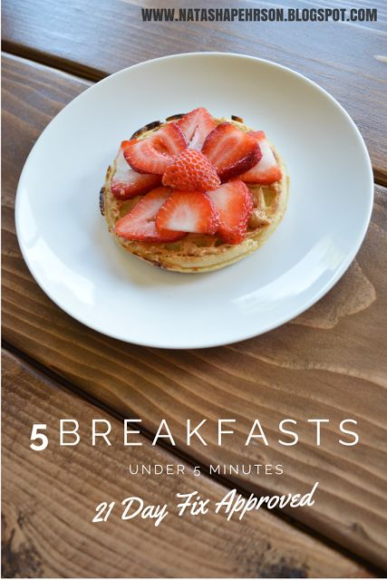 5 Breakfasts Under 5 Minutes: 21 Day Fix Approved  Quick and easy clean eating breakfast ideas!
