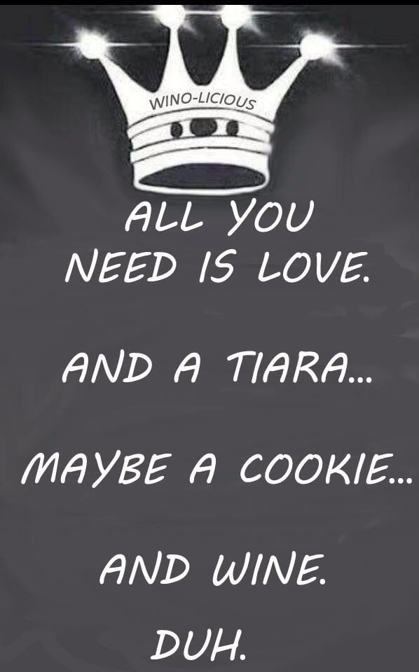 All you need is love. And a tiara... maybe a cookie... and