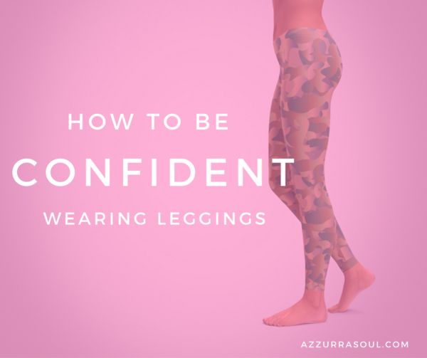 How to be confident wearing leggings - Azzurra Soul