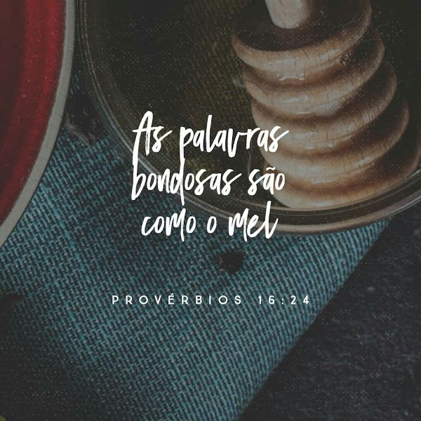 As palavras são como o mel. Provérbios 16:24