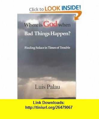 Where Is God When Bad Things Happen? (9780718829964) Luis Palau , ISBN-10: 0718829964  , ISBN-13: 978-0718829964 ,  , tutorials , pdf , ebook , torrent , downloads , rapidshare , filesonic , hotfile , megaupload , fileserve