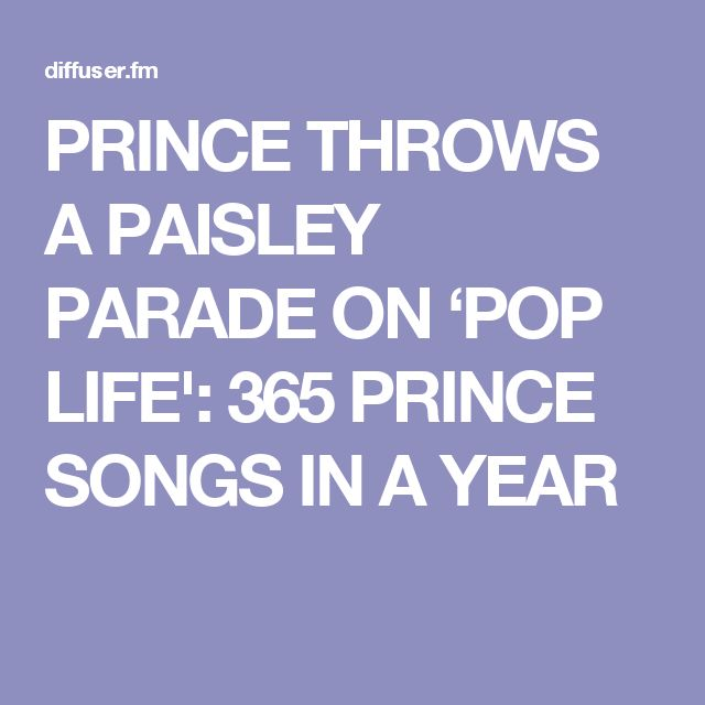PRINCE THROWS A PAISLEY PARADE ON 'POP LIFE': 365 PRINCE SONGS IN A YEAR