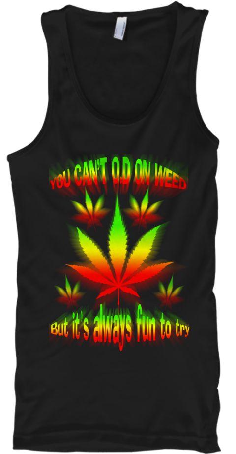 You Can't O.D On Weed, But It's Black Tank Top Front