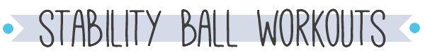 Stability Ball Workouts   Pumps & Iron