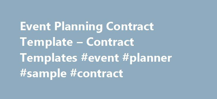 Event Planning Contract Template – Contract Templates #event #planner #sample #contract http://sierra-leone.nef2.com/event-planning-contract-template-contract-templates-event-planner-sample-contract/ # Event Planning Contract Template By Contracts | December 10, 2014 An event planning contract template is a document which can be considered as a ready to use event planning contract that is used by event planning companies to establish a formal and legally binding arrangement with their clients. Such contract templates are very useful as they already have a proper layout of the contract document and makes it easy for the users to frame the needed agreement. An event planning contract template is left with blank spaces where the users can enter the required information in order to customize ...