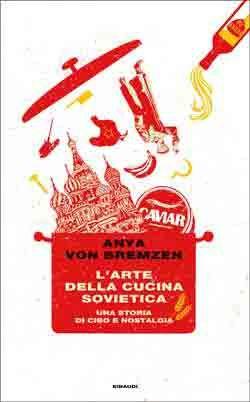 Anya von Bremzen, L'arte della cucina sovietica. Una storia di cibo e nostalgia, Frontiere - DISPONIBILE ANCHE IN EBOOK