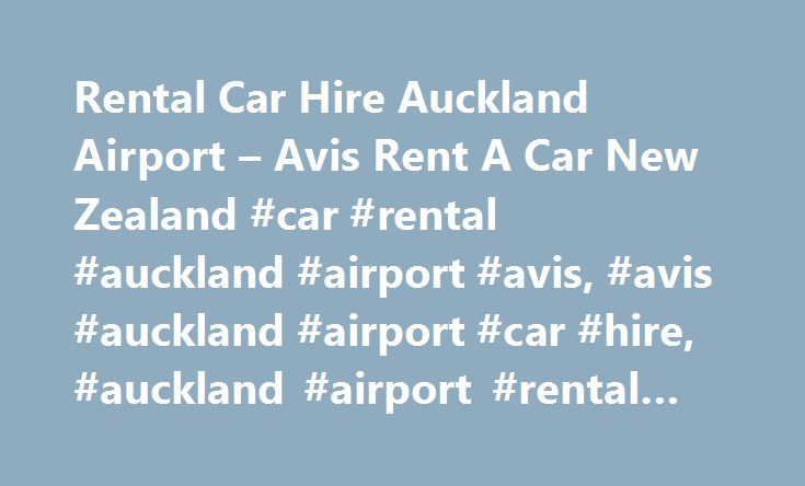 Rental Car Hire Auckland Airport – Avis Rent A Car New Zealand #car #rental #auckland #airport #avis, #avis #auckland #airport #car #hire, #auckland #airport #rental #cars http://mauritius.remmont.com/rental-car-hire-auckland-airport-avis-rent-a-car-new-zealand-car-rental-auckland-airport-avis-avis-auckland-airport-car-hire-auckland-airport-rental-cars/  # Avis Auckland Airport Car Rental Avis Auckland Airport Car Rental Information Car Rental from Avis Auckland Airport is a quick and…