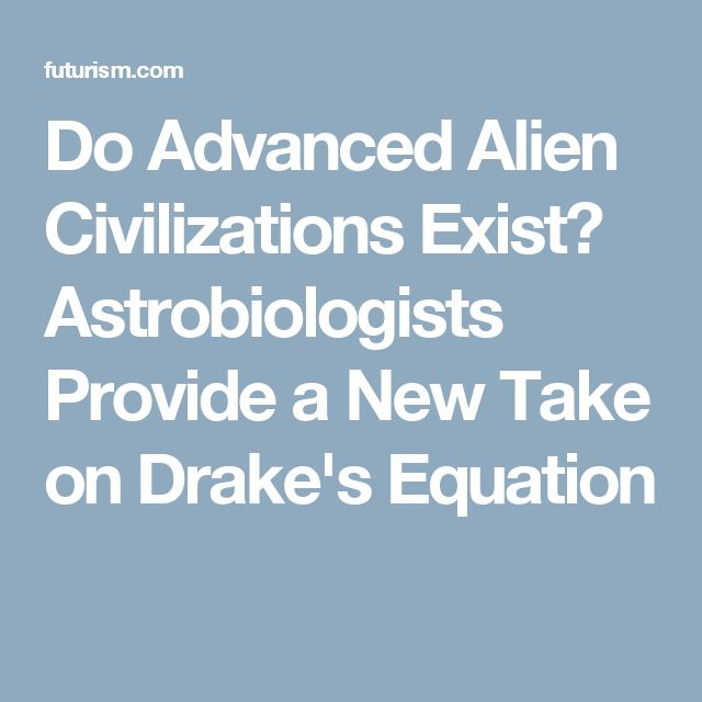 Do Advanced Alien Civilizations Exist? Astrobiologists Provide a New Take on Drake's Equation