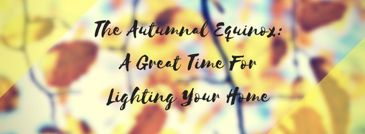 The yearly September equinox results in shorter days, and requires more lighting for your #home. Read our blog for ways to brighten up your day.