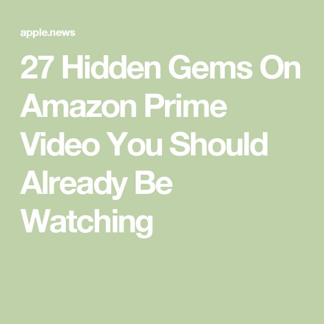 27 Hidden Gems On Amazon Prime Video You Should Already Be Watching