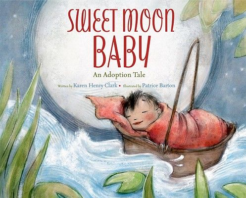 Sweet Moon Baby: An Adoption Tale by Karen Henry Clark and Patrice Barton (illus). A lovely tale that acknowledges the loss of adoption while celebrating the creation of a new family. | IndieBound