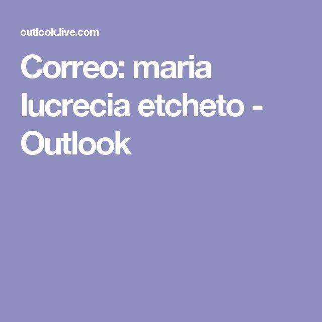 Correo: maria lucrecia etcheto - Outlook