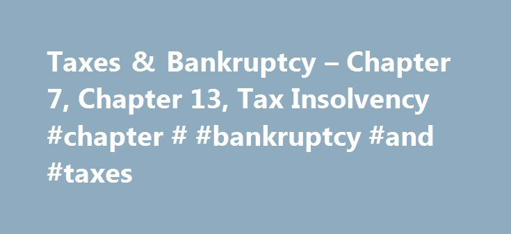 Taxes & Bankruptcy – Chapter 7, Chapter 13, Tax Insolvency #chapter # #bankruptcy #and #taxes http://north-carolina.remmont.com/taxes-bankruptcy-chapter-7-chapter-13-tax-insolvency-chapter-bankruptcy-and-taxes/  # Bankruptcy and Taxes – Chapter 7, Chapter 11, Chapter 12, Chapter 13 If you filed for bankruptcy, it important to know the tax ramifications of insolvency or bankruptcy. Generally any debt you owe that is canceled, forgiven or discharged becomes taxable income to you and will need…