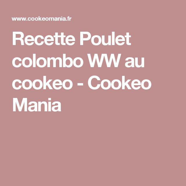 Recette Poulet colombo WW au cookeo - Cookeo Mania