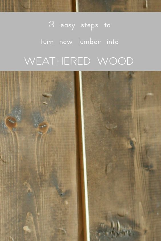 3 steps to take new lumber and make it look like weathered ...