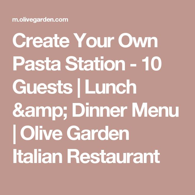 Amazing Create Your Own Pasta Station 10 Guests | Lunch U0026 Dinner Menu | Olive  Garden