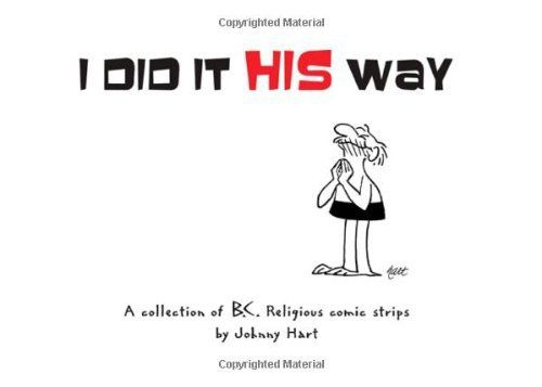 I Did It His Way: A Collection of Classic B.C. Religious Comic Strips by Johnny Hart. $11.35. Publisher: Thomas Nelson (May 5, 2009). Publication: May 5, 2009. Author: Johnny Hart. 192 pages