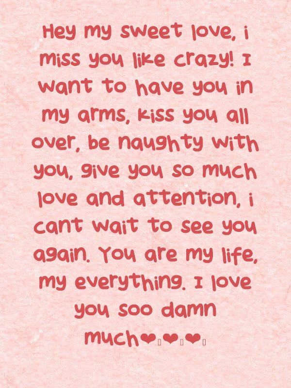 Hey My Sweet Love I Miss You Like Crazy I Want To Have You In My Arms Kiss You All Over Be Naughty I Miss You Text You Are My